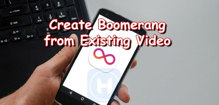 Best Way To Boomerang Existing Video 2020 21