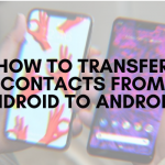 How to transfer contacts from Android to Android - Team Touch Droid